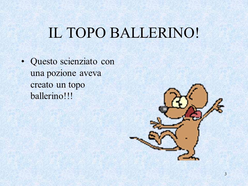 IL TOPO BALLERINO! Questo scienziato con una pozione aveva creato un topo ballerino!!! 3