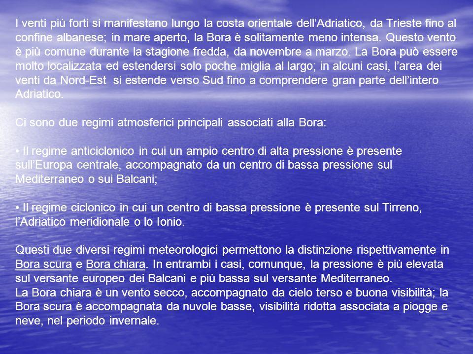 I venti più forti si manifestano lungo la costa orientale dellAdriatico, da Trieste fino al confine albanese; in mare aperto, la Bora è solitamente me