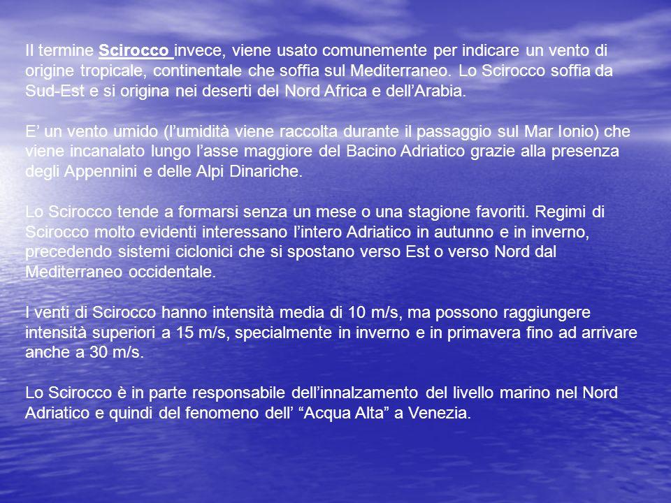 Il termine Scirocco invece, viene usato comunemente per indicare un vento di origine tropicale, continentale che soffia sul Mediterraneo. Lo Scirocco