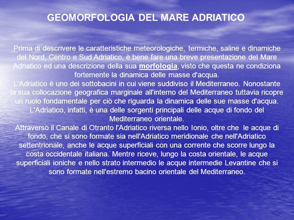 Prima di descrivere le caratteristiche meteorologiche, termiche, saline e dinamiche del Nord, Centro e Sud Adriatico, è bene fare una breve presentazi