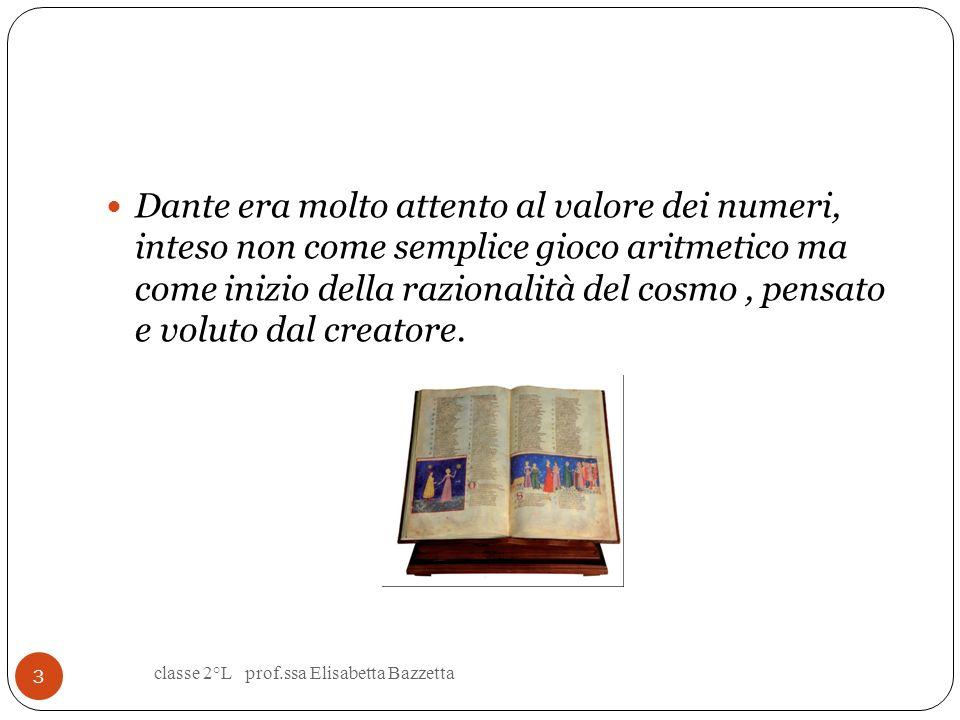 Dante era molto attento al valore dei numeri, inteso non come semplice gioco aritmetico ma come inizio della razionalità del cosmo, pensato e voluto dal creatore.