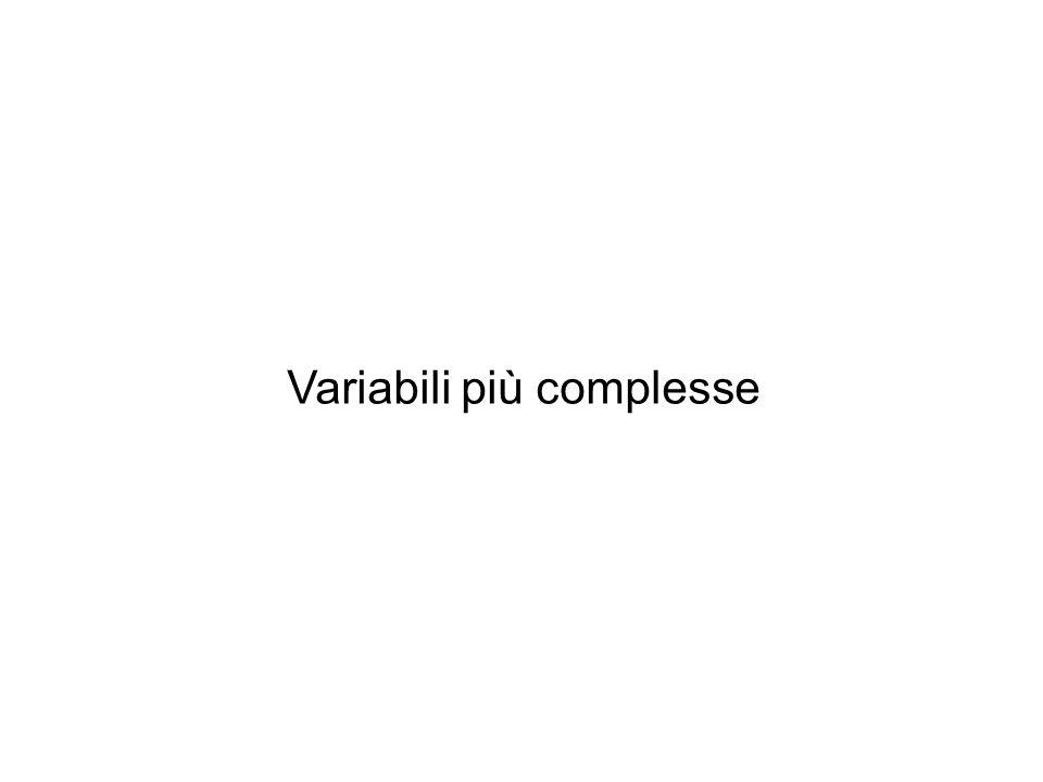 Variabili più complesse