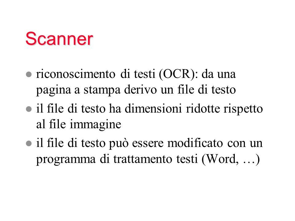 Scanner l riconoscimento di testi (OCR): da una pagina a stampa derivo un file di testo l il file di testo ha dimensioni ridotte rispetto al file immagine l il file di testo può essere modificato con un programma di trattamento testi (Word, …)