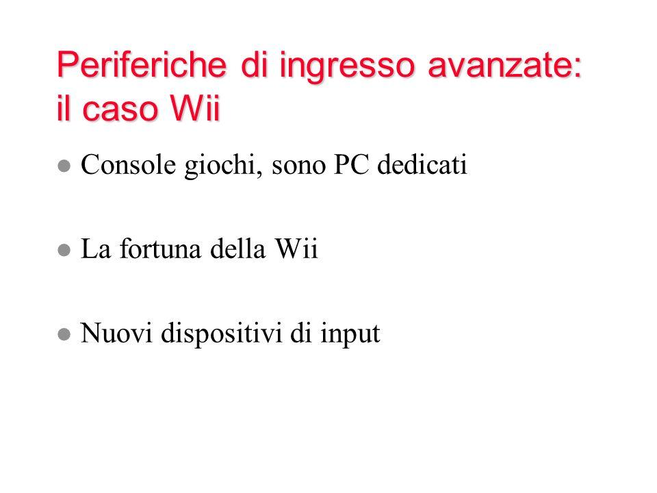 Periferiche di ingresso avanzate: il caso Wii l Console giochi, sono PC dedicati l La fortuna della Wii l Nuovi dispositivi di input