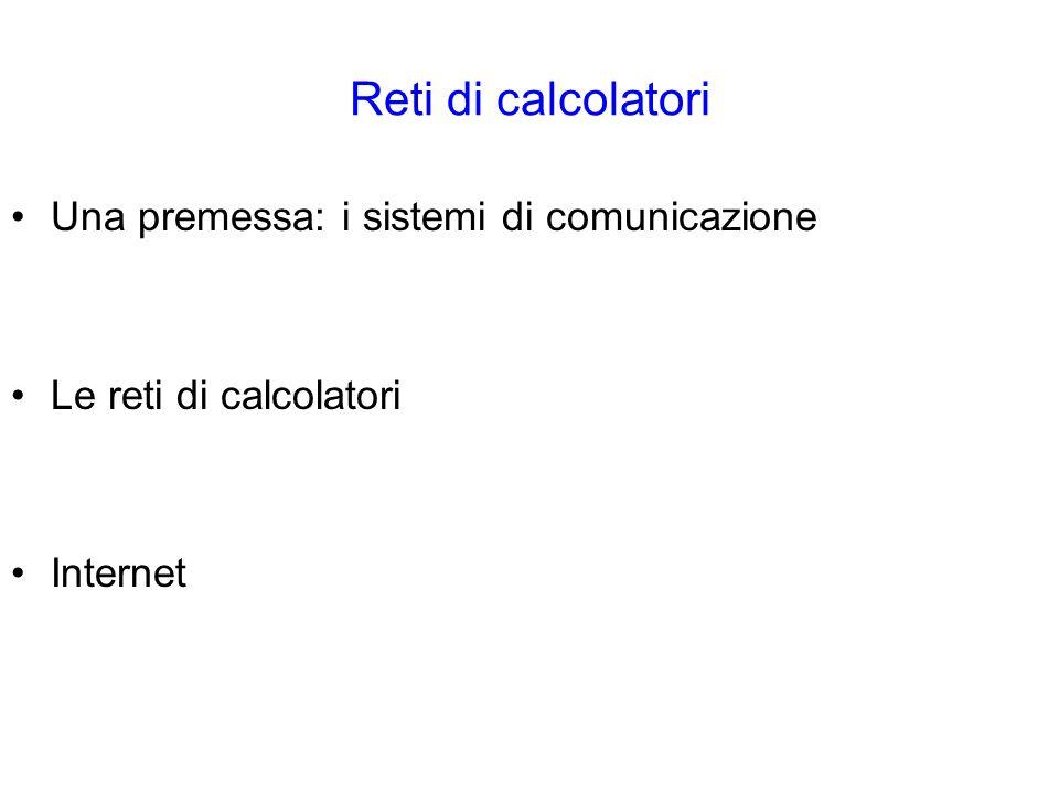 Reti di calcolatori Una premessa: i sistemi di comunicazione Le reti di calcolatori Internet