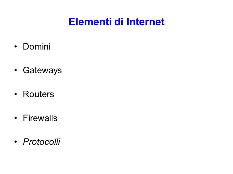 Elementi di Internet Domini Gateways Routers Firewalls Protocolli
