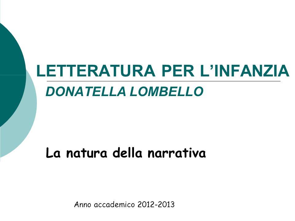 LETTERATURA PER LINFANZIA DONATELLA LOMBELLO La natura della narrativa Anno accademico 2012-2013