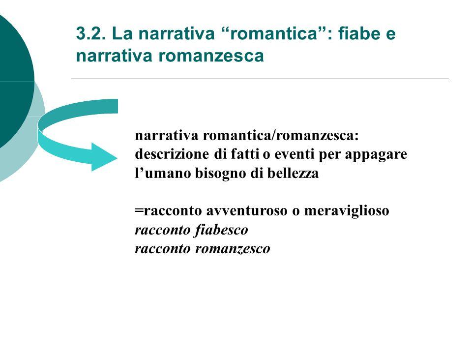 3.2. La narrativa romantica: fiabe e narrativa romanzesca narrativa romantica/romanzesca: descrizione di fatti o eventi per appagare lumano bisogno di
