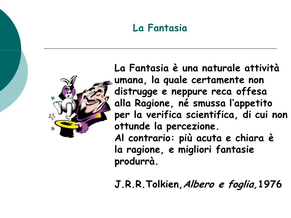 La Fantasia La Fantasia è una naturale attività umana, la quale certamente non distrugge e neppure reca offesa alla Ragione, né smussa lappetito per l