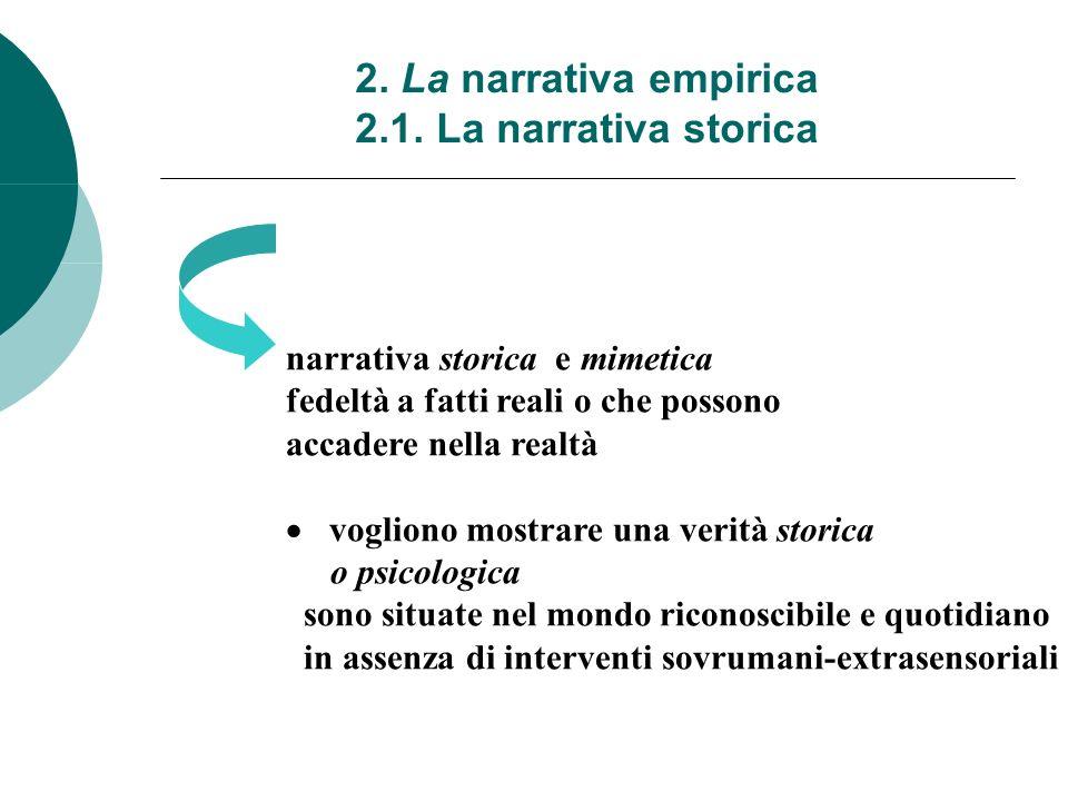 2. La narrativa empirica 2.1. La narrativa storica narrativa storica e mimetica fedeltà a fatti reali o che possono accadere nella realtà vogliono mos