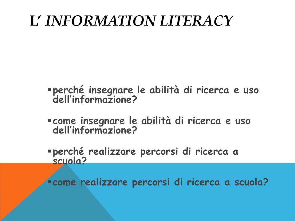 L INFORMATION LITERACY perché insegnare le abilità di ricerca e uso dellinformazione.