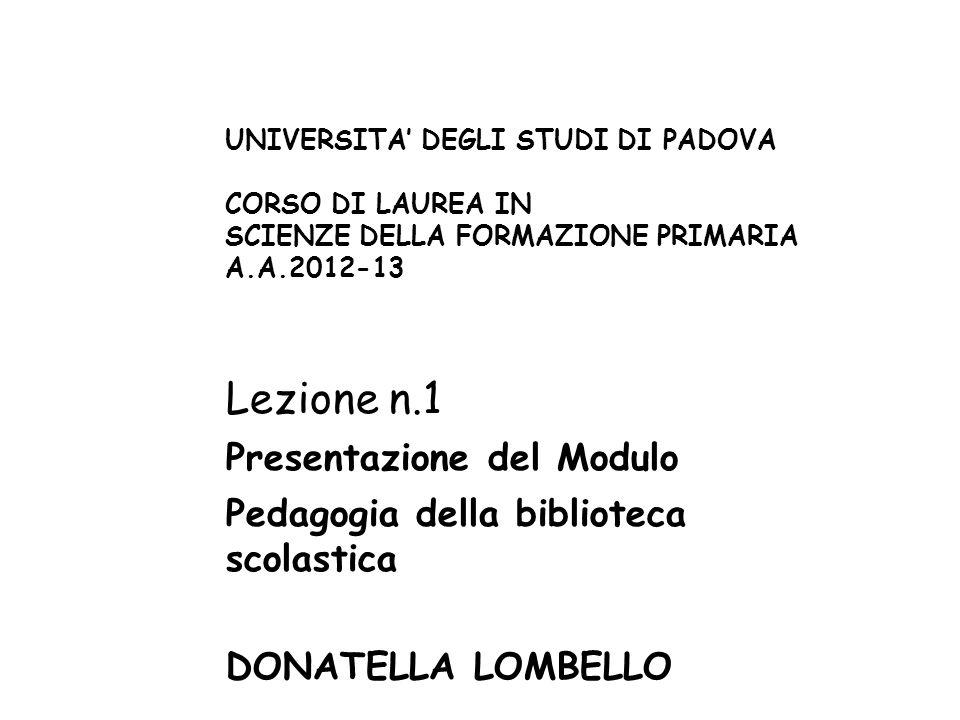 UNIVERSITA DEGLI STUDI DI PADOVA CORSO DI LAUREA IN SCIENZE DELLA FORMAZIONE PRIMARIA A.A.2012-13 Lezione n.1 Presentazione del Modulo Pedagogia della
