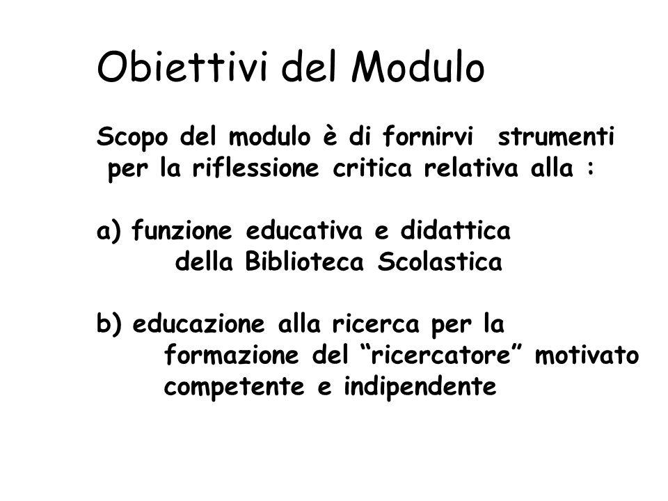 Obiettivi del Modulo Scopo del modulo è di fornirvi strumenti per la riflessione critica relativa alla : a) funzione educativa e didattica della Bibli