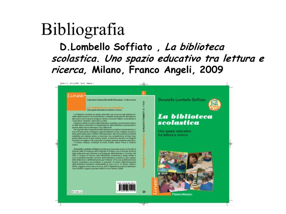 Bibliografia D.Lombello Soffiato, La biblioteca scolastica. Uno spazio educativo tra lettura e ricerca, Milano, Franco Angeli, 2009