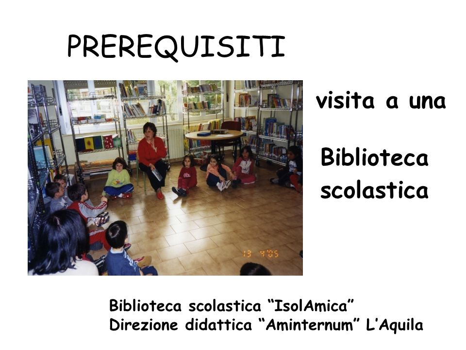 PREREQUISITI visita a una Biblioteca scolastica Biblioteca scolastica IsolAmica Direzione didattica Aminternum LAquila