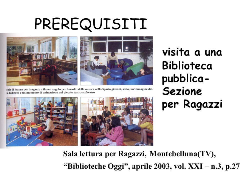PREREQUISITI visita a una Biblioteca pubblica- Sezione per Ragazzi Sala lettura per Ragazzi, Montebelluna(TV), Biblioteche Oggi, aprile 2003, vol. XXI