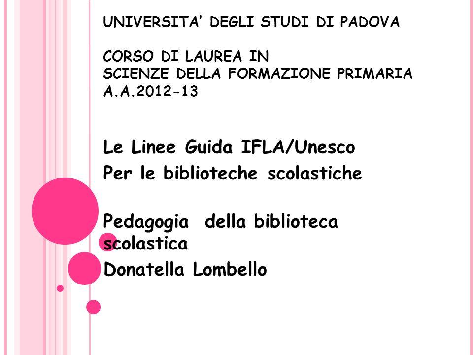 UNIVERSITA DEGLI STUDI DI PADOVA CORSO DI LAUREA IN SCIENZE DELLA FORMAZIONE PRIMARIA A.A.2012-13 Le Linee Guida IFLA/Unesco Per le biblioteche scolas