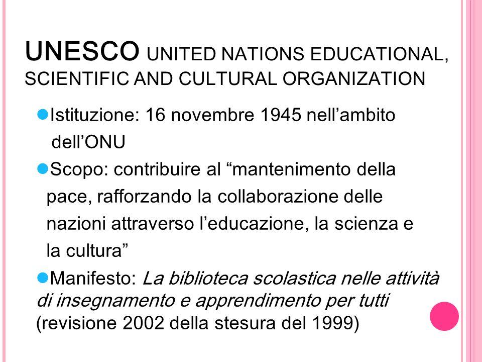 UNESCO UNITED NATIONS EDUCATIONAL, SCIENTIFIC AND CULTURAL ORGANIZATION Istituzione: 16 novembre 1945 nellambito dellONU Scopo: contribuire al manteni
