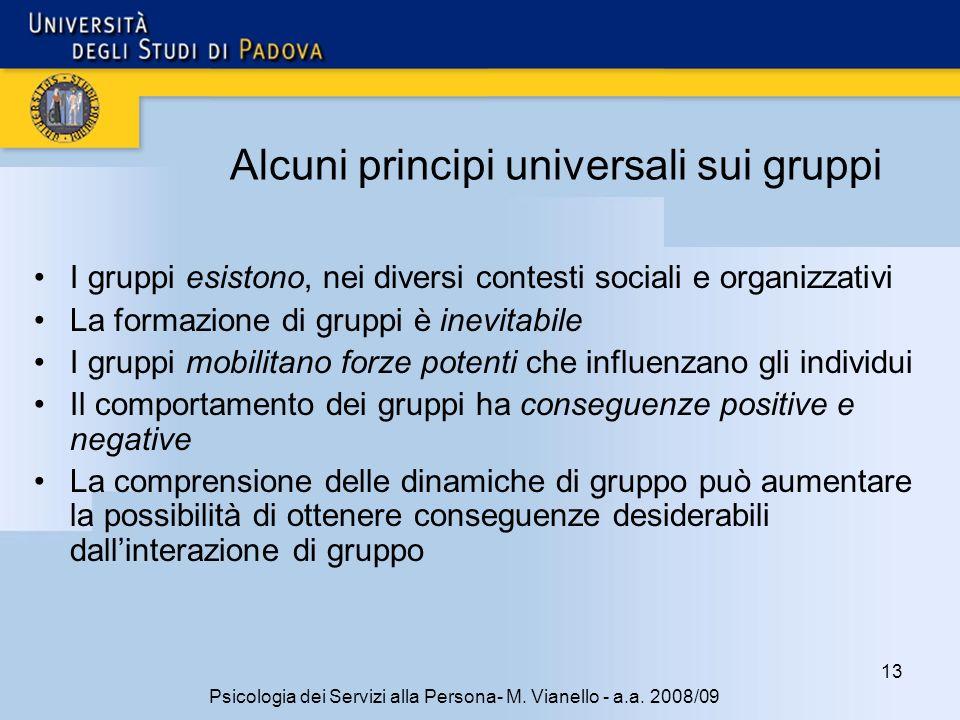 13 Psicologia dei Servizi alla Persona- M. Vianello - a.a. 2008/09 Alcuni principi universali sui gruppi I gruppi esistono, nei diversi contesti socia