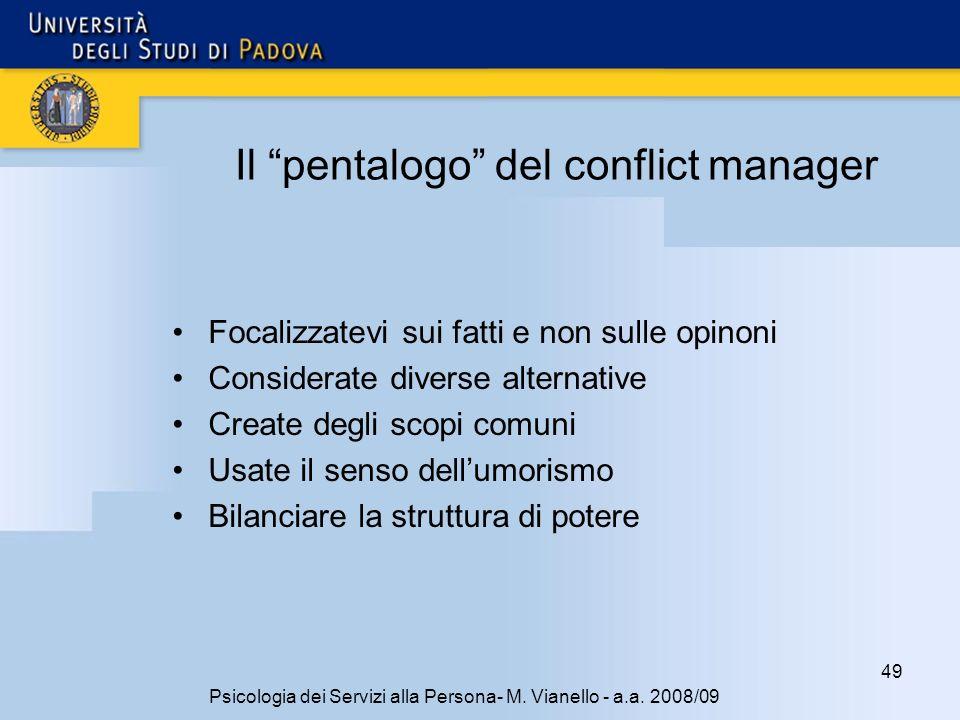 49 Psicologia dei Servizi alla Persona- M. Vianello - a.a. 2008/09 Il pentalogo del conflict manager Focalizzatevi sui fatti e non sulle opinoni Consi