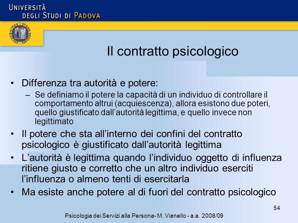 54 Psicologia dei Servizi alla Persona- M. Vianello - a.a. 2008/09 Il contratto psicologico Differenza tra autorità e potere: –Se definiamo il potere