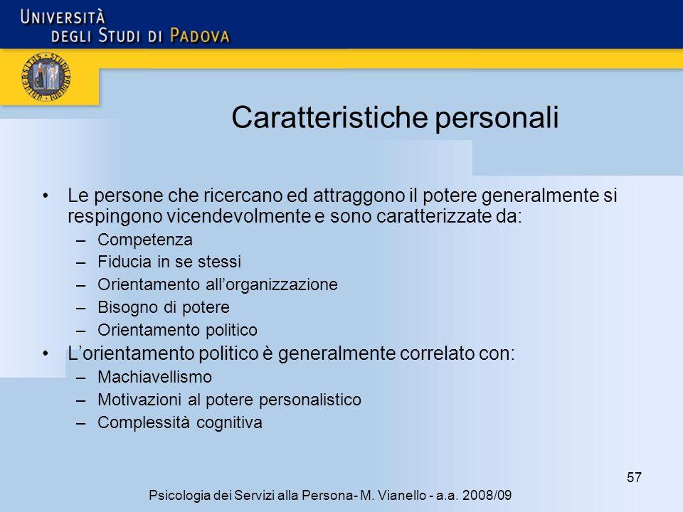 57 Psicologia dei Servizi alla Persona- M. Vianello - a.a. 2008/09 Caratteristiche personali Le persone che ricercano ed attraggono il potere generalm