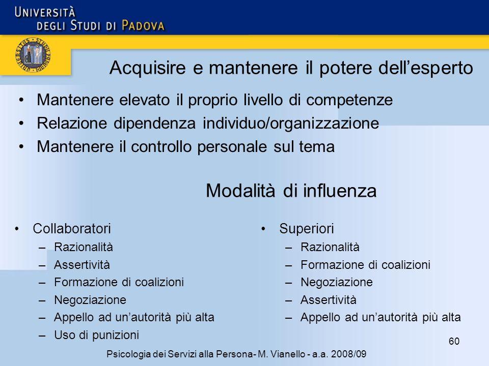 60 Psicologia dei Servizi alla Persona- M. Vianello - a.a. 2008/09 Acquisire e mantenere il potere dellesperto Mantenere elevato il proprio livello di