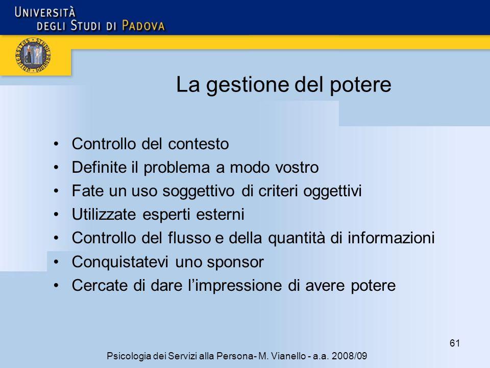 61 Psicologia dei Servizi alla Persona- M. Vianello - a.a. 2008/09 La gestione del potere Controllo del contesto Definite il problema a modo vostro Fa