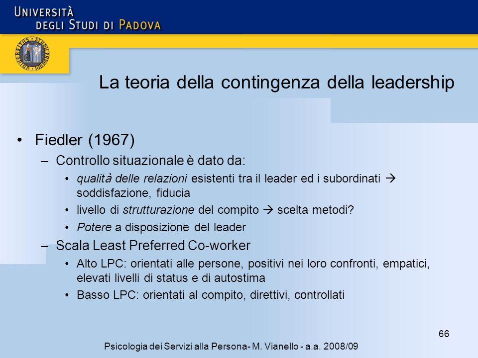 66 Psicologia dei Servizi alla Persona- M. Vianello - a.a. 2008/09 La teoria della contingenza della leadership Fiedler (1967) –Controllo situazionale