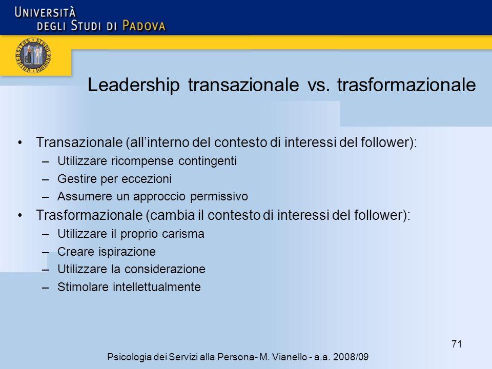 71 Psicologia dei Servizi alla Persona- M. Vianello - a.a. 2008/09 Leadership transazionale vs. trasformazionale Transazionale (allinterno del contest