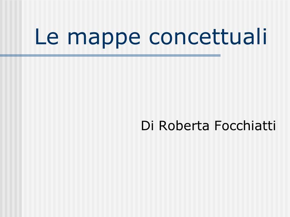 Le mappe concettuali Di Roberta Focchiatti