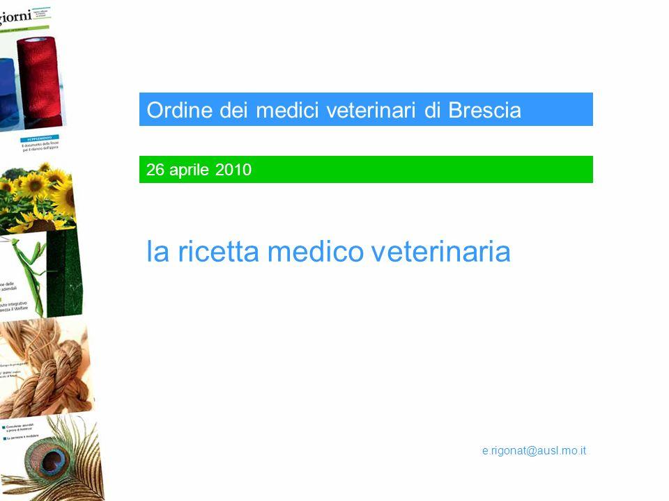 26 aprile 2010 Ordine dei medici veterinari di Brescia la ricetta medico veterinaria e.rigonat@ausl.mo.it