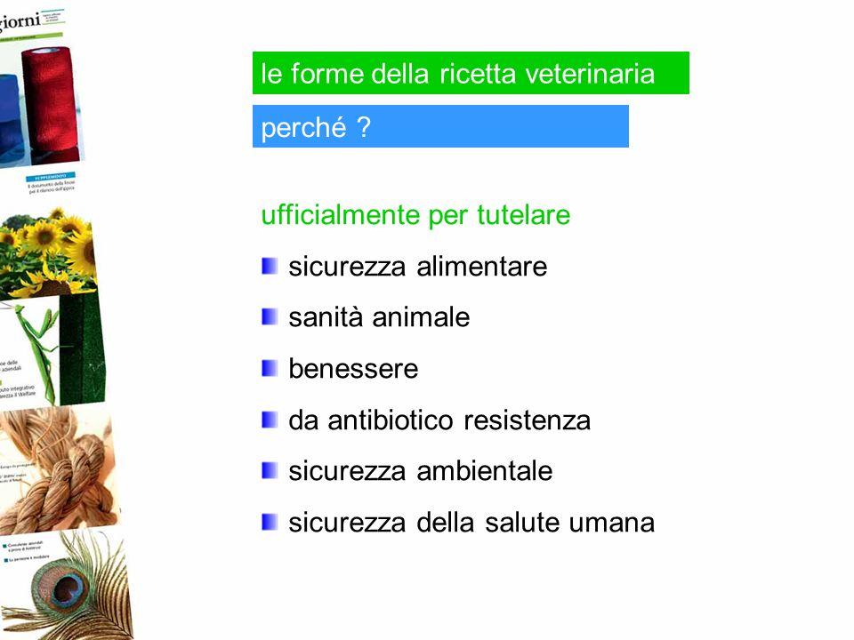 perché ? ufficialmente per tutelare sicurezza alimentare sanità animale benessere da antibiotico resistenza sicurezza ambientale sicurezza della salut