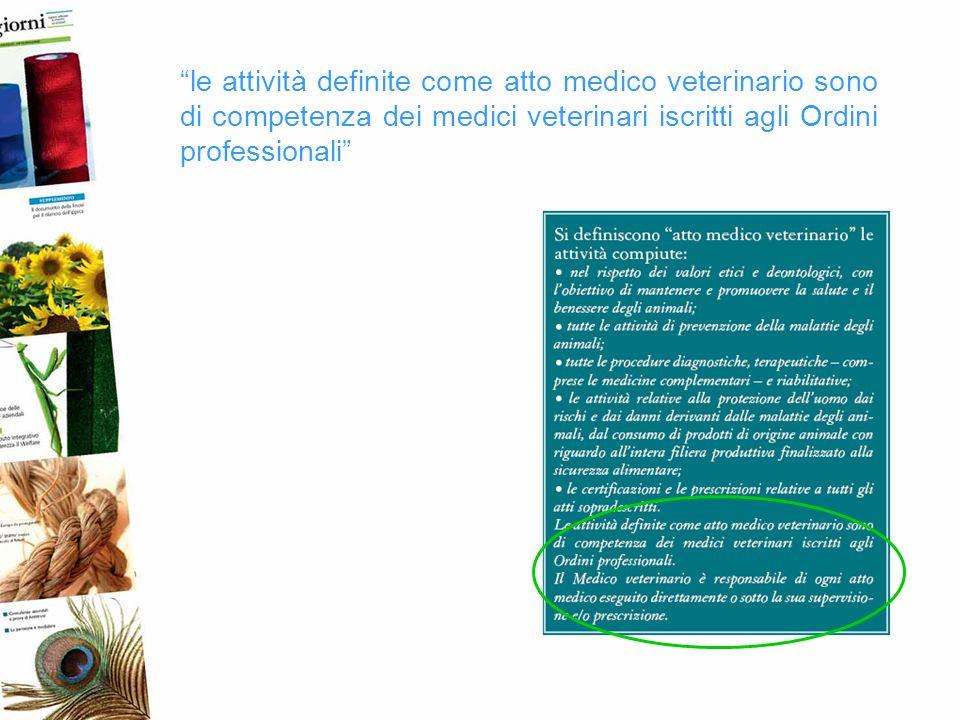 le attività definite come atto medico veterinario sono di competenza dei medici veterinari iscritti agli Ordini professionali