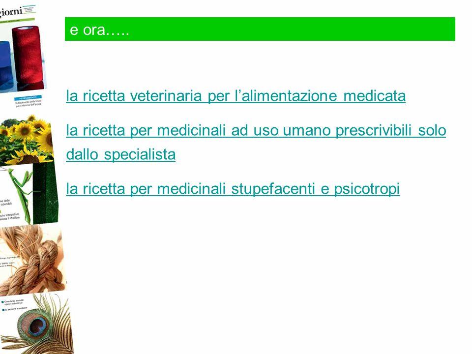 e ora….. la ricetta veterinaria per lalimentazione medicata la ricetta per medicinali ad uso umano prescrivibili solo dallo specialista la ricetta per