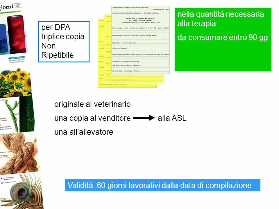 originale al veterinario una copia al venditore alla ASL una allallevatore Validità: 60 giorni lavorativi dalla data di compilazione nella quantità ne