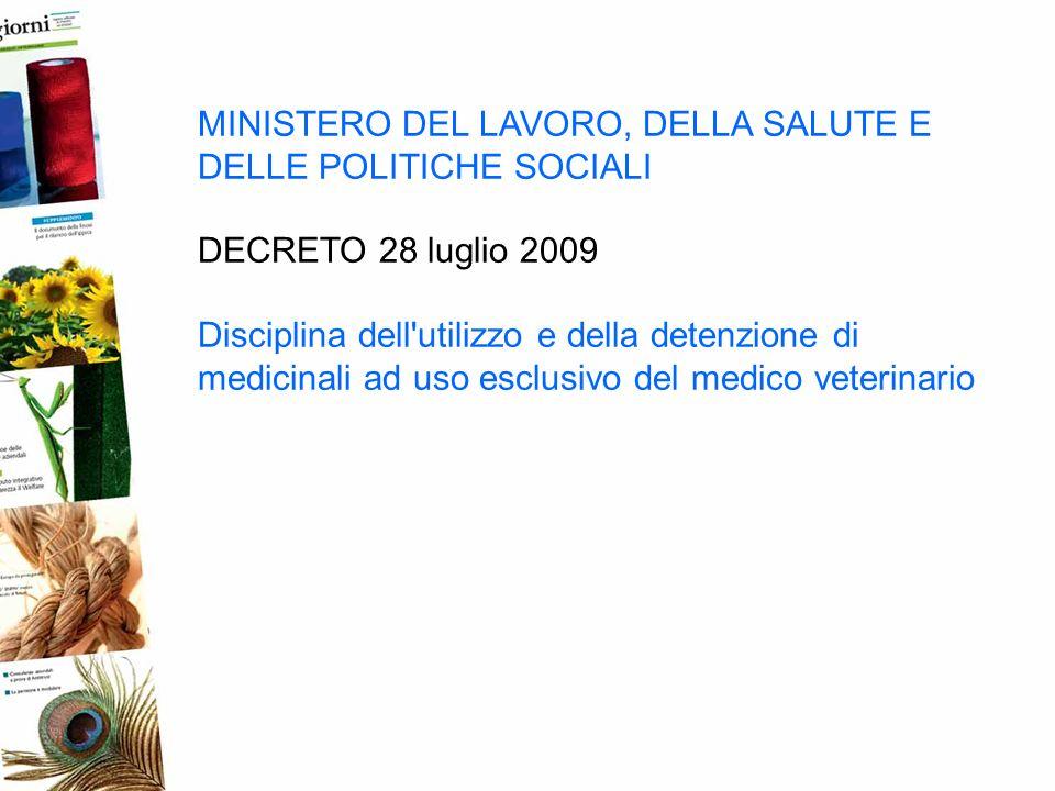 MINISTERO DEL LAVORO, DELLA SALUTE E DELLE POLITICHE SOCIALI DECRETO 28 luglio 2009 Disciplina dell'utilizzo e della detenzione di medicinali ad uso e