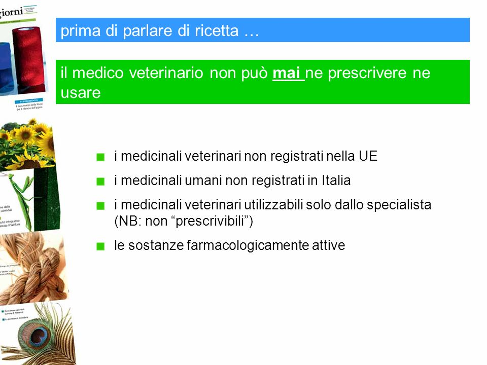 il medico veterinario non può mai ne prescrivere ne usare prima di parlare di ricetta … i medicinali veterinari non registrati nella UE i medicinali u