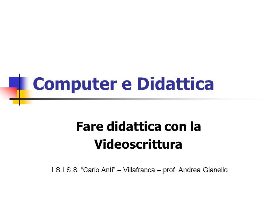 Computer e Didattica Fare didattica con la Videoscrittura I.S.I.S.S. Carlo Anti – Villafranca – prof. Andrea Gianello