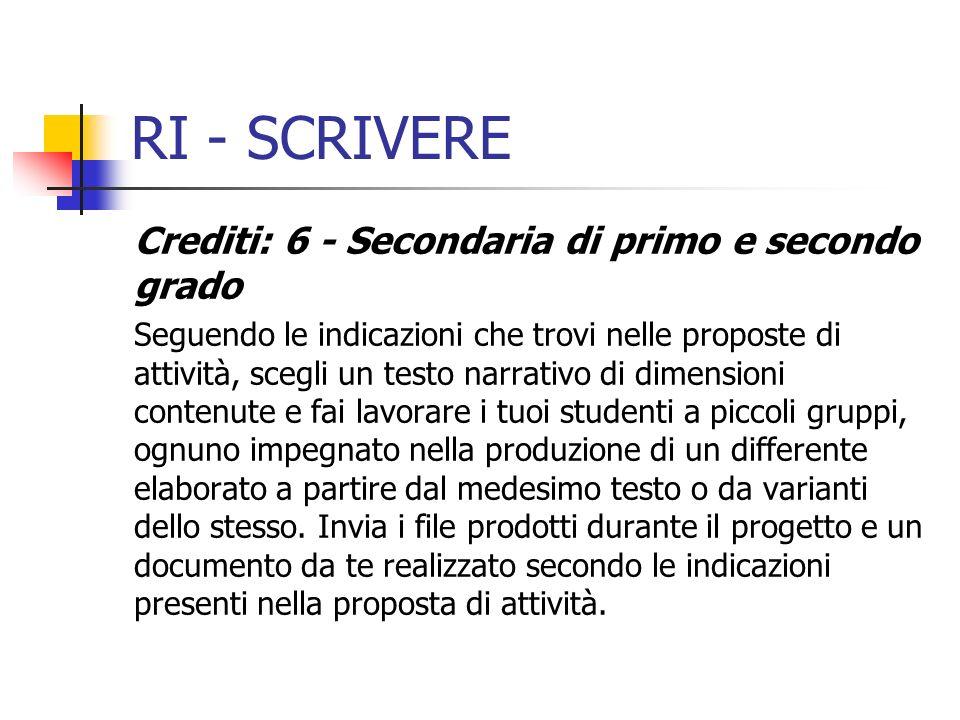 RI - SCRIVERE Crediti: 6 - Secondaria di primo e secondo grado Seguendo le indicazioni che trovi nelle proposte di attività, scegli un testo narrativo