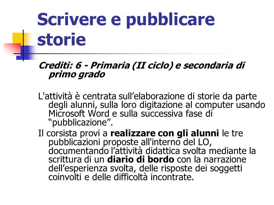 Scrivere e pubblicare storie Crediti: 6 - Primaria (II ciclo) e secondaria di primo grado L'attività è centrata sullelaborazione di storie da parte de
