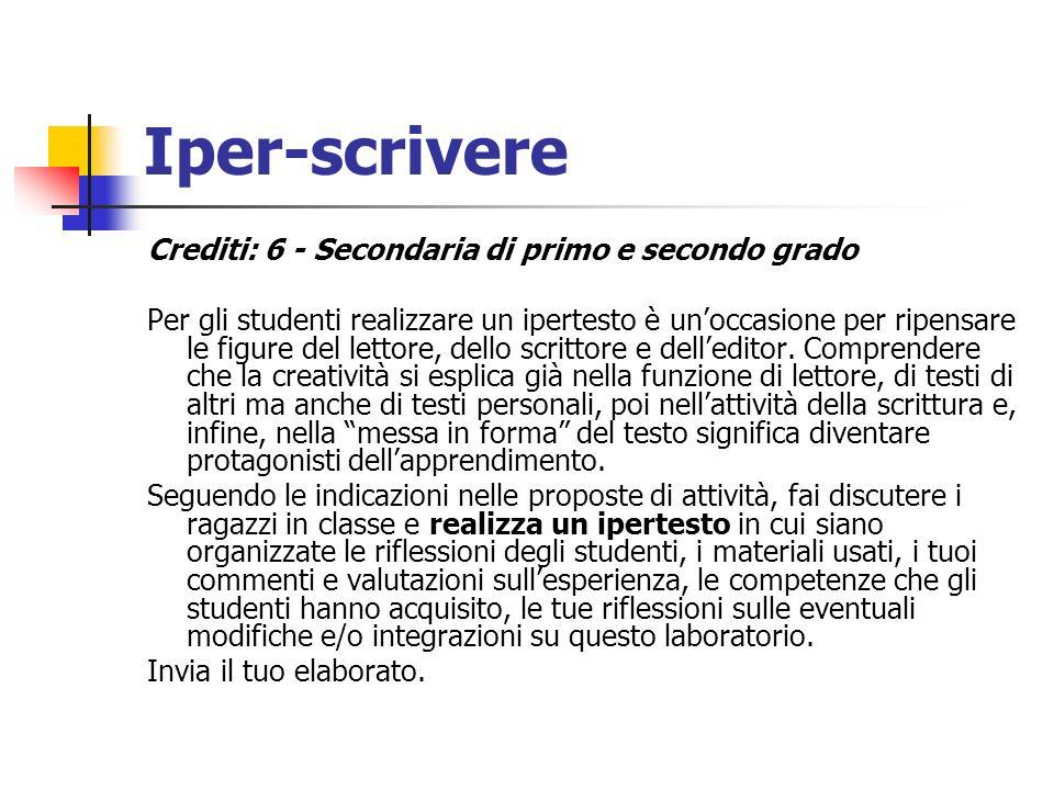 Iper-scrivere Crediti: 6 - Secondaria di primo e secondo grado Per gli studenti realizzare un ipertesto è unoccasione per ripensare le figure del lett