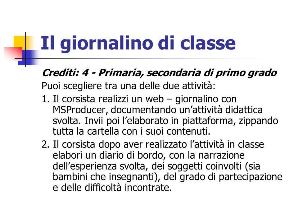 Il giornalino di classe Crediti: 4 - Primaria, secondaria di primo grado Puoi scegliere tra una delle due attività: 1. Il corsista realizzi un web – g