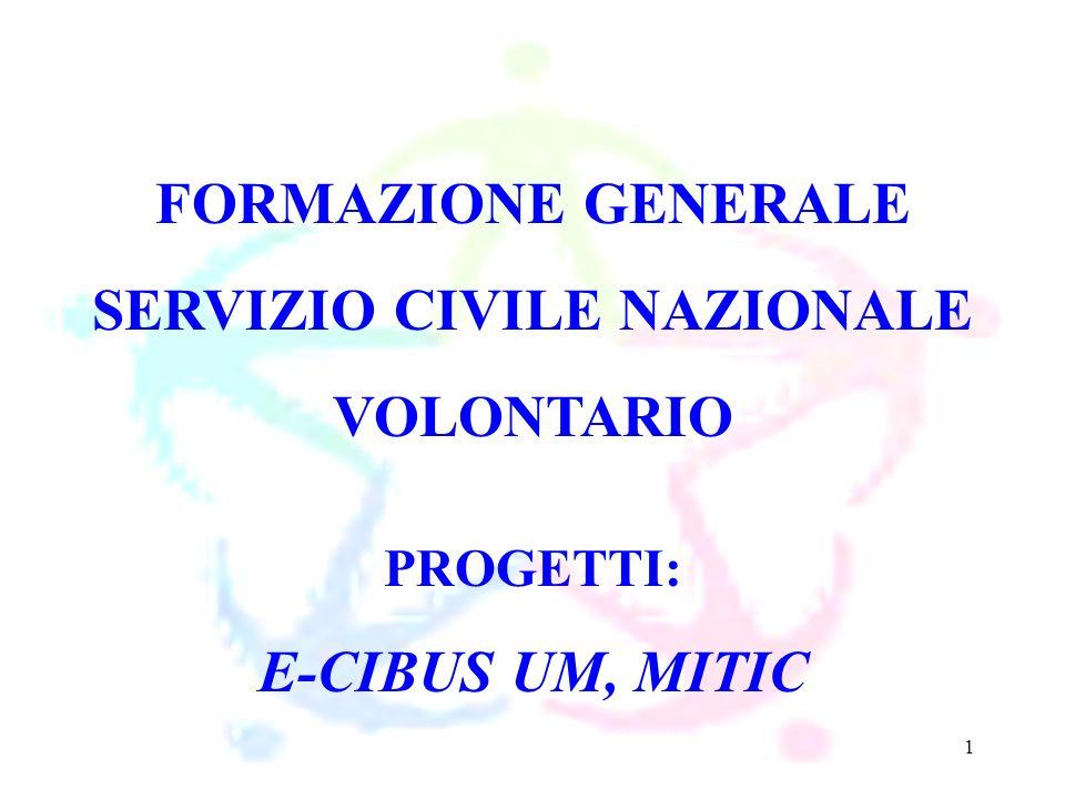 1 FORMAZIONE GENERALE SERVIZIO CIVILE NAZIONALE VOLONTARIO PROGETTI: E-CIBUS UM, MITIC