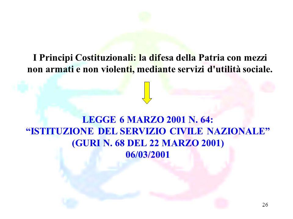 26 LEGGE 6 MARZO 2001 N. 64: ISTITUZIONE DEL SERVIZIO CIVILE NAZIONALE (GURI N. 68 DEL 22 MARZO 2001) 06/03/2001 I Principi Costituzionali: la difesa