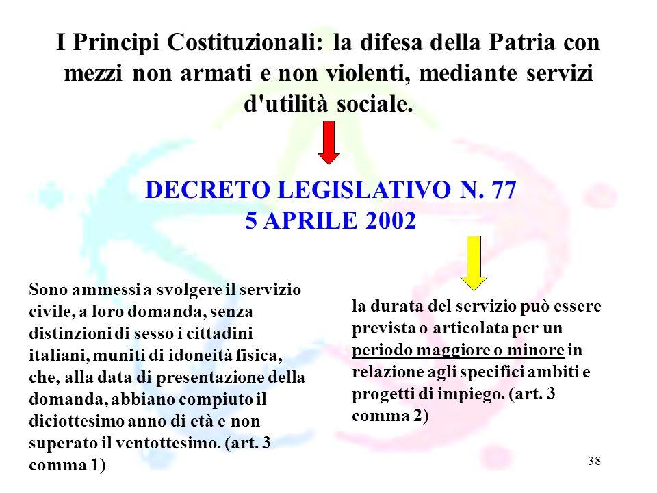 38 DECRETO LEGISLATIVO N. 77 5 APRILE 2002 I Principi Costituzionali: la difesa della Patria con mezzi non armati e non violenti, mediante servizi d'u