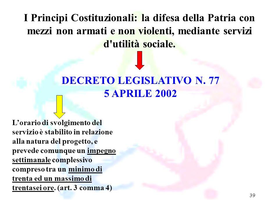39 DECRETO LEGISLATIVO N. 77 5 APRILE 2002 I Principi Costituzionali: la difesa della Patria con mezzi non armati e non violenti, mediante servizi d'u