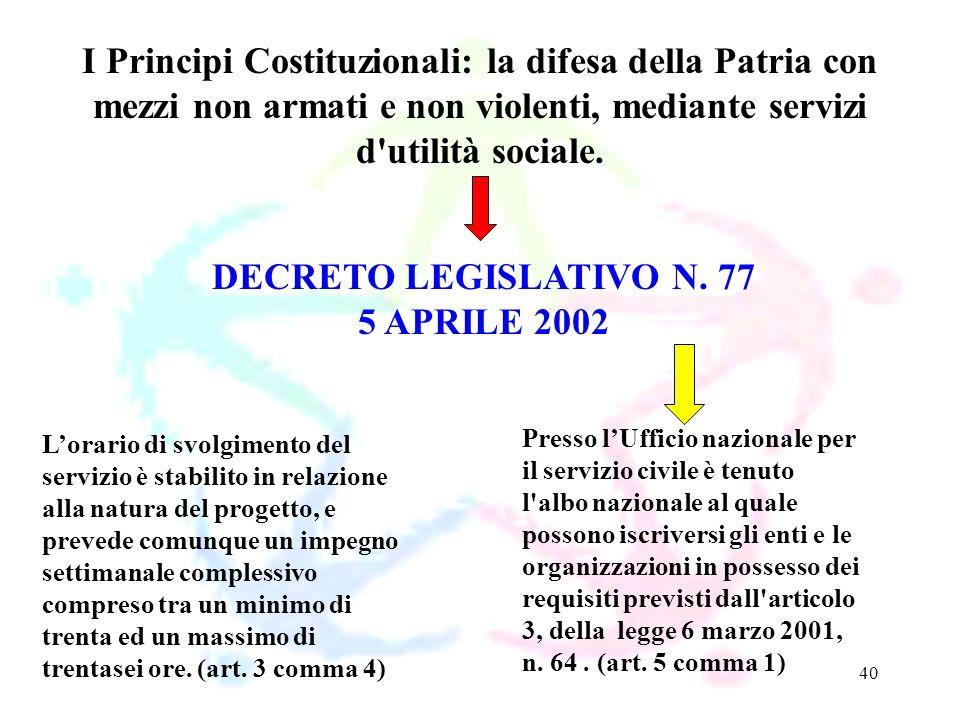 40 DECRETO LEGISLATIVO N. 77 5 APRILE 2002 I Principi Costituzionali: la difesa della Patria con mezzi non armati e non violenti, mediante servizi d'u
