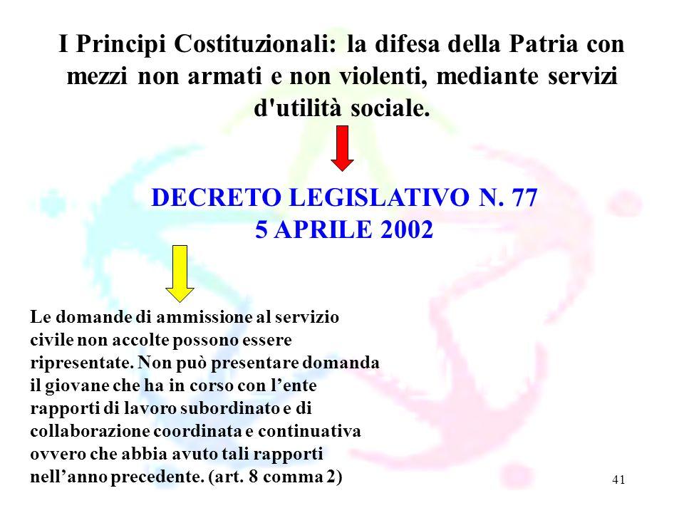 41 DECRETO LEGISLATIVO N. 77 5 APRILE 2002 I Principi Costituzionali: la difesa della Patria con mezzi non armati e non violenti, mediante servizi d'u
