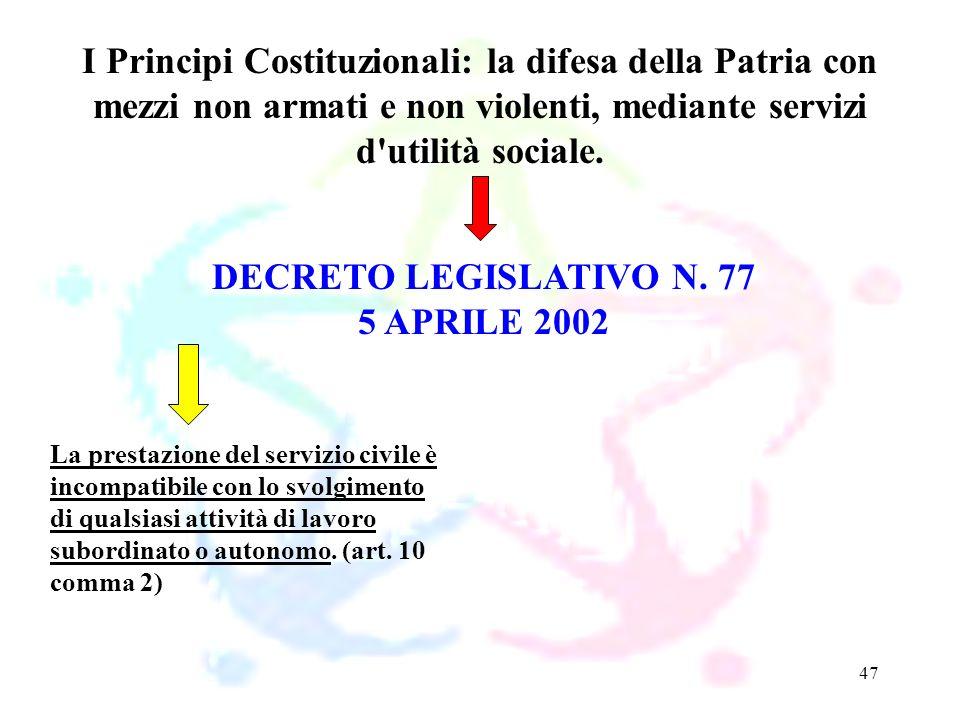 47 DECRETO LEGISLATIVO N. 77 5 APRILE 2002 I Principi Costituzionali: la difesa della Patria con mezzi non armati e non violenti, mediante servizi d'u